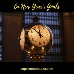 New Year's Resolutions are made to be broken. Try setting New Year's Goals instead; it's much more realistic for this busy mama, and more likely to succeed.