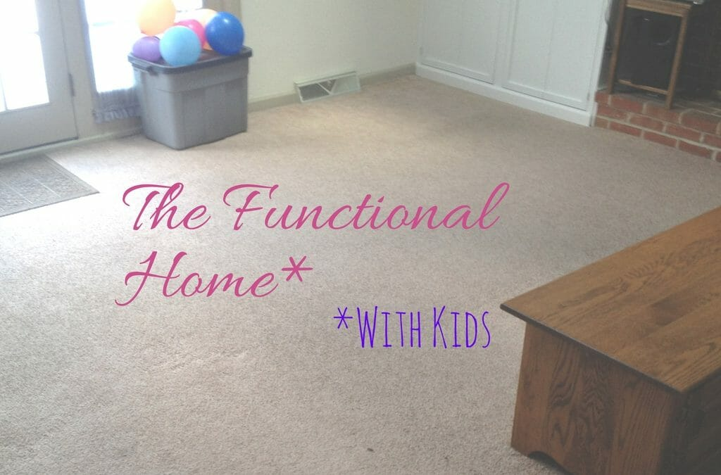 The Functional Home: Stay Clean and Organized, Even with Baby and Kid Stuff