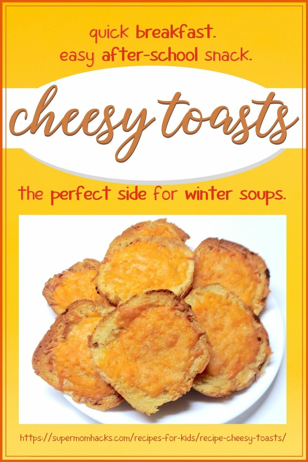 Need a quick snack for your kids on a cold afternoon? Or a perfect side for that bowl of soup? Either way, Cheesy Toasts fit the bill.