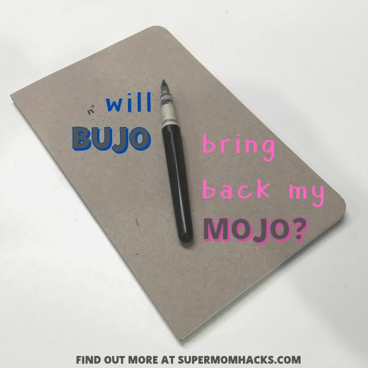Bringing back my mojo (that pre-parenthood illusion of control over my life) would be the ultimate parenting hack. Is BuJo the key?