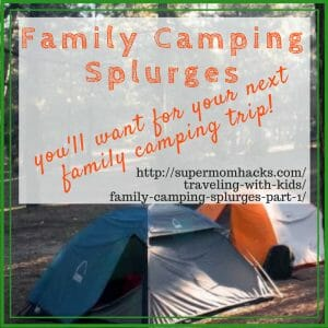 Whether you camp a lot or not, these family camping splurges will simplify your life. They used to be my camping splurges; now they are travel must-have's.