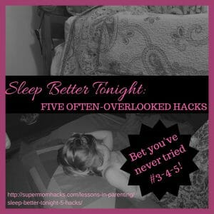 https://supermomhacks.com/lessons-in-parenting/sleep-better-tonight-5-hacks/