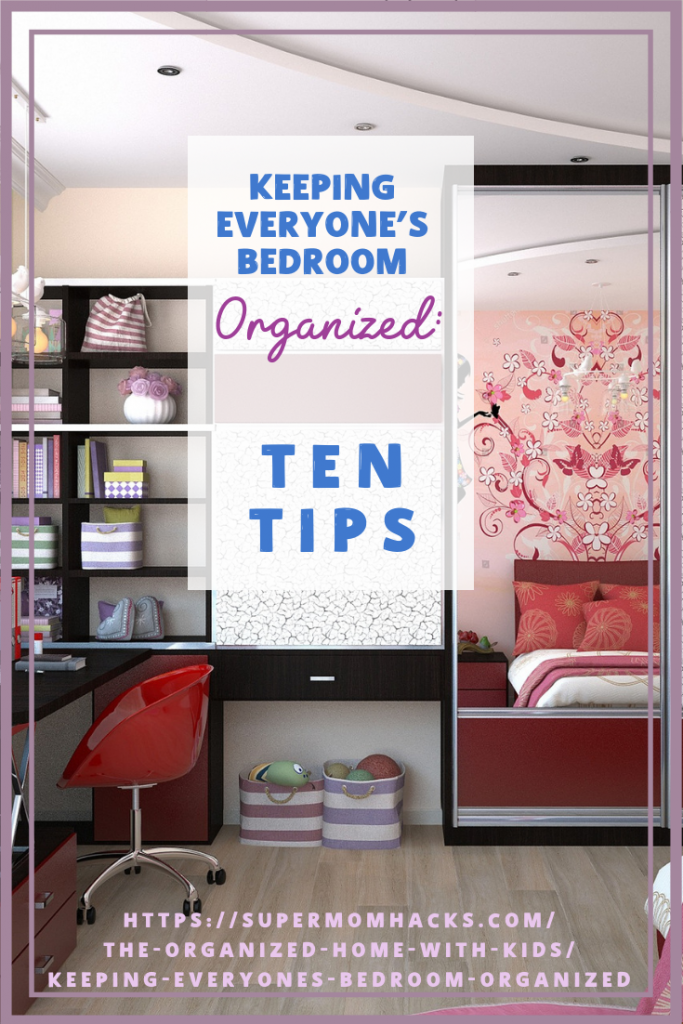 Keeping everyone's bedrooms organized and tidy isn't magic; it just takes a little effort. These ten tips will help you get there - and stay there.
