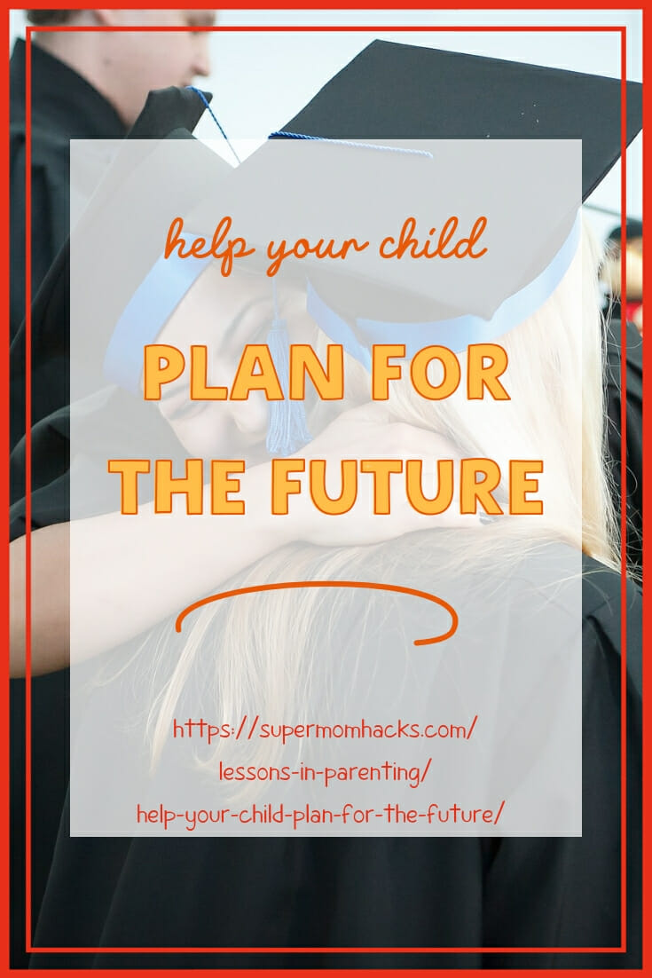 Whether your child is a newborn or a teen, the practical tips in this post will show you how to help your child plan for the future.