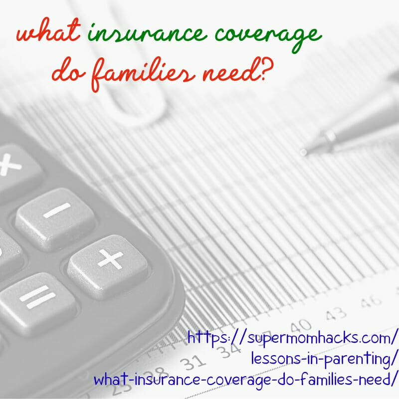 What insurance coverage do families need? Do you have all the bases covered? This post will help you see if there's anything you've missed.