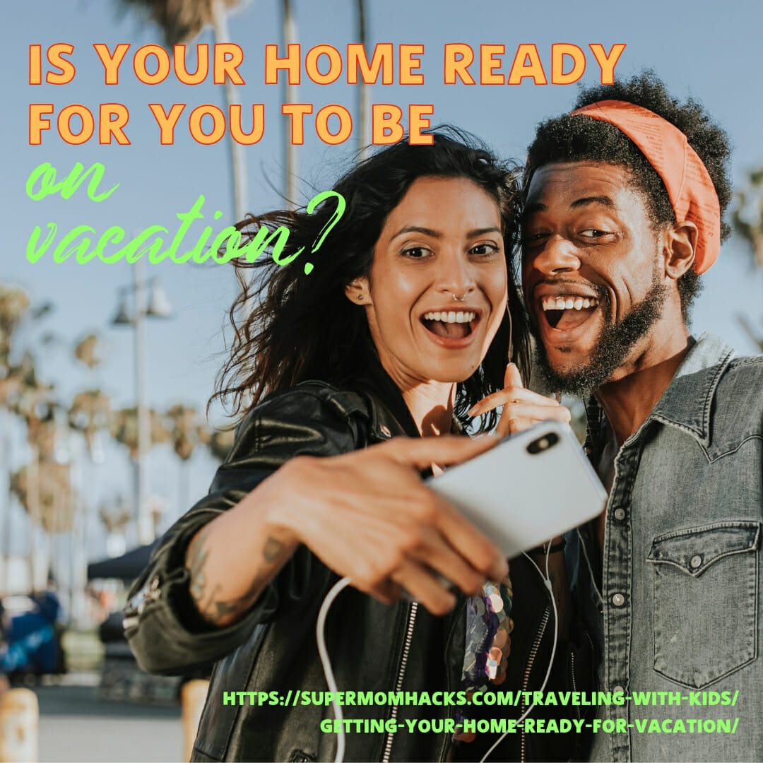 When you're planning a family trip, do you think about getting your home ready for vacation, too? If not, you should! Here's how, in 10 easy steps.