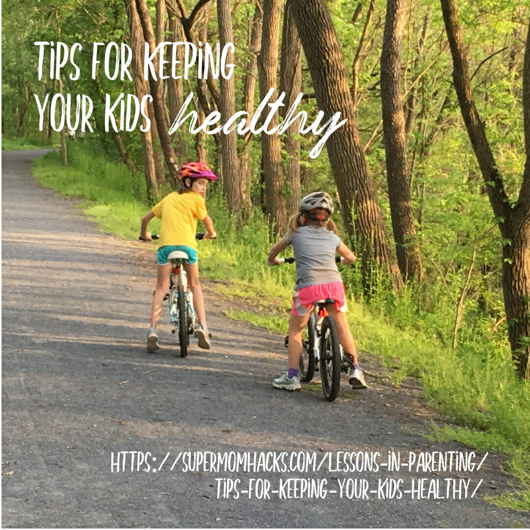 Every parent could use a few good tips for keeping your kids healthy. Here are some of my favorites, based on both expert advice and my own experiences.