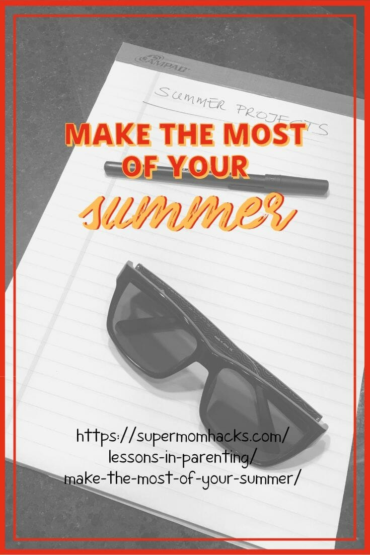 Are you ready to make the most of your summer? A little planning now will help you maximize summer fun and cross everything off that summer bucket list.