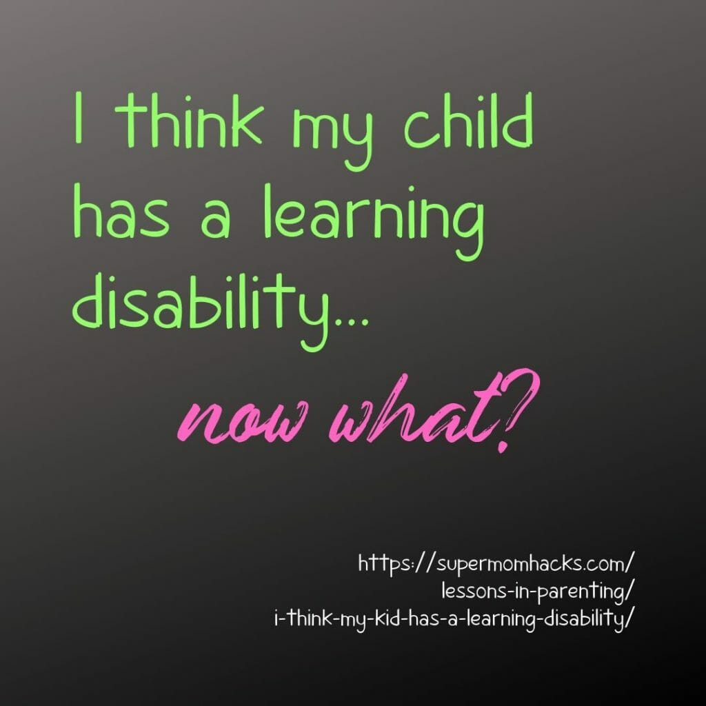 What do you do if you suspect your kid has a learning disability - now what? This quick-start guide offers parents practical, actionable steps to follow.