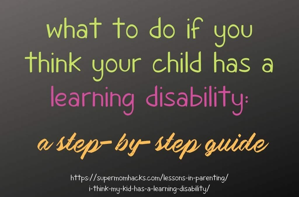I Think My Kid Has A Learning Disability – Now What?