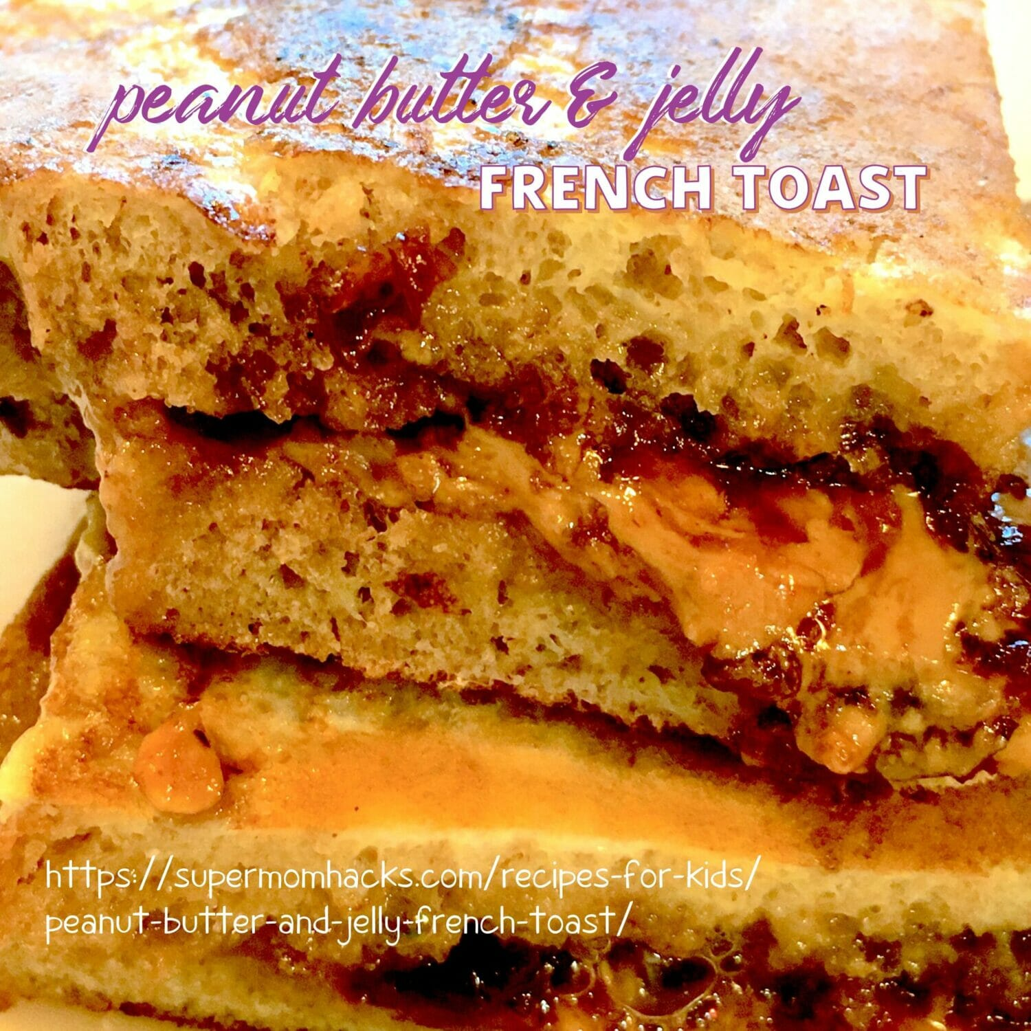 Decadently Easy PB&J French Toast